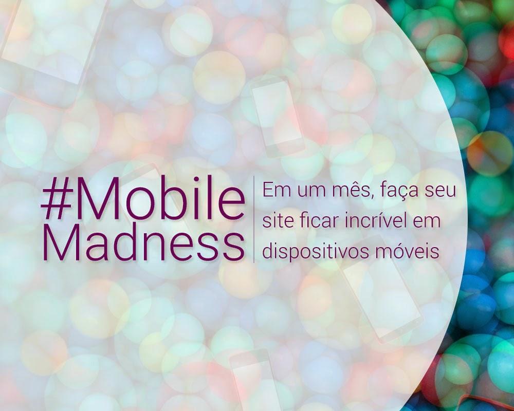 Mobile Madness: em março, dicas para deixar seu site pronto para dispositivos móveis